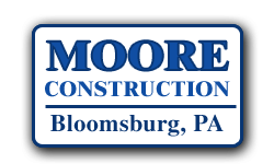 Moore Construction Bloomsburg, PA